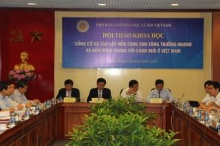 """Hội thảo khoa học """"Củng cố và tạo lập nền tảng cho tăng trưởng nhanh và bền vững trong bối cảnh mới ở Việt Nam"""""""